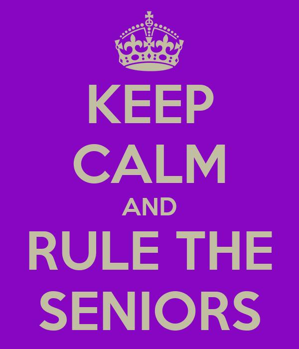KEEP CALM AND RULE THE SENIORS