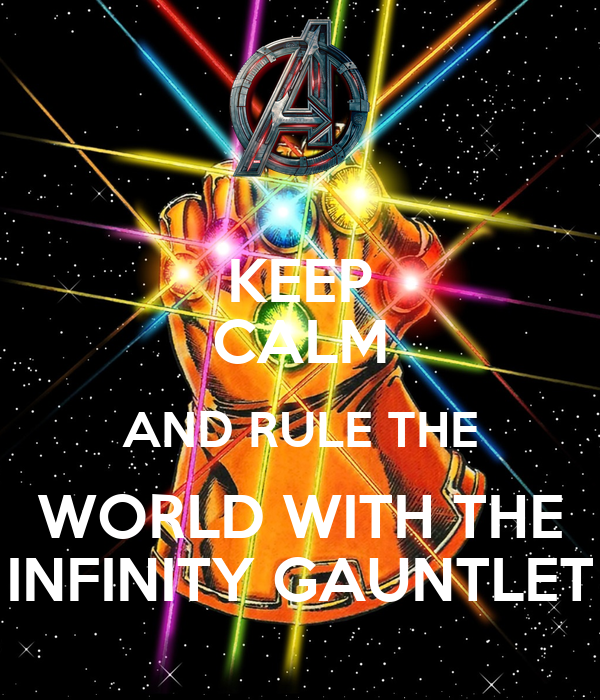 KEEP CALM AND RULE THE WORLD WITH THE INFINITY GAUNTLET