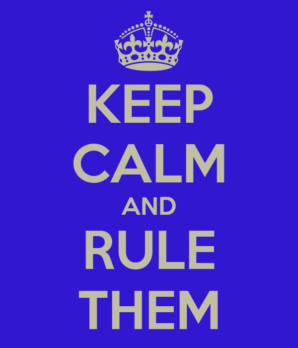 KEEP CALM AND RULE THEM