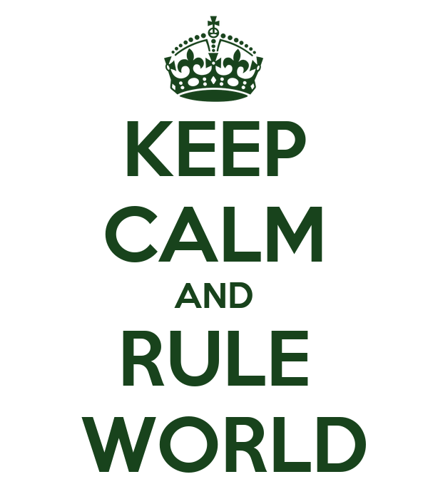 KEEP CALM AND RULE  WORLD