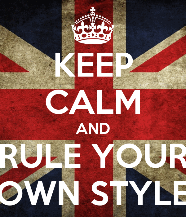 KEEP CALM AND RULE YOUR OWN STYLE