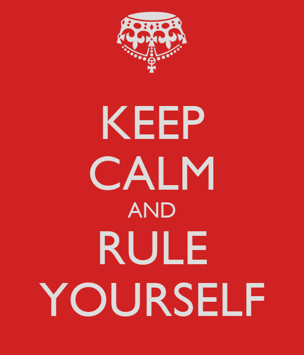 KEEP CALM AND RULE YOURSELF
