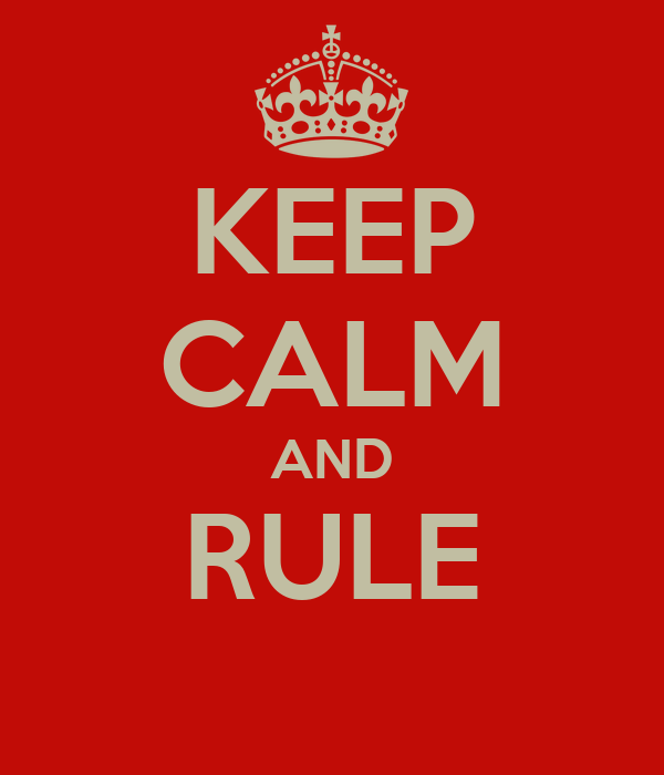 KEEP CALM AND RULE