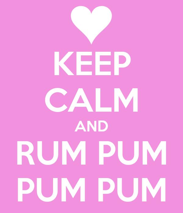 KEEP CALM AND RUM PUM PUM PUM