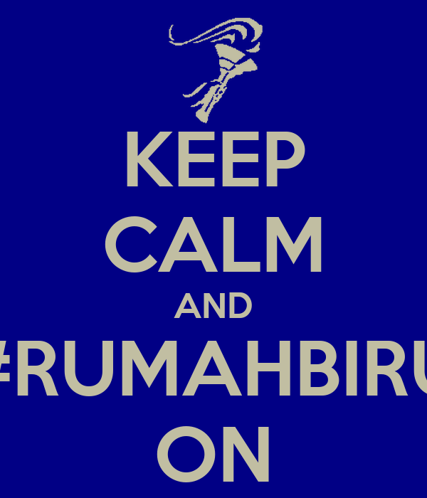 KEEP CALM AND #RUMAHBIRU ON