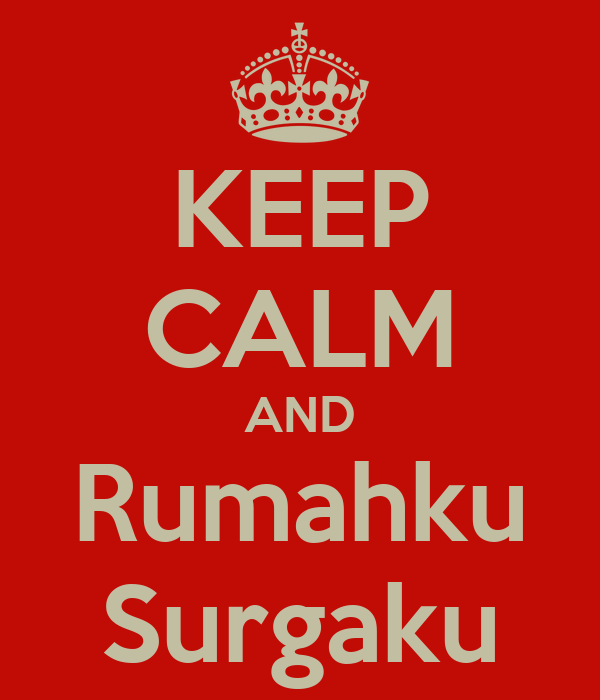 KEEP CALM AND Rumahku Surgaku