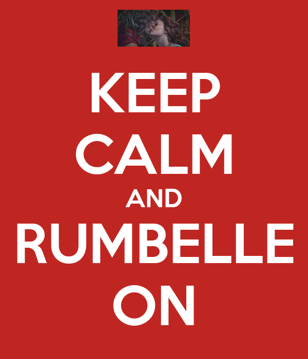 KEEP CALM AND RUMBELLE ON