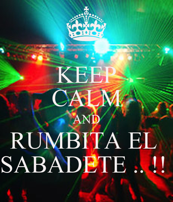 KEEP CALM AND RUMBITA EL  SABADETE .. !!