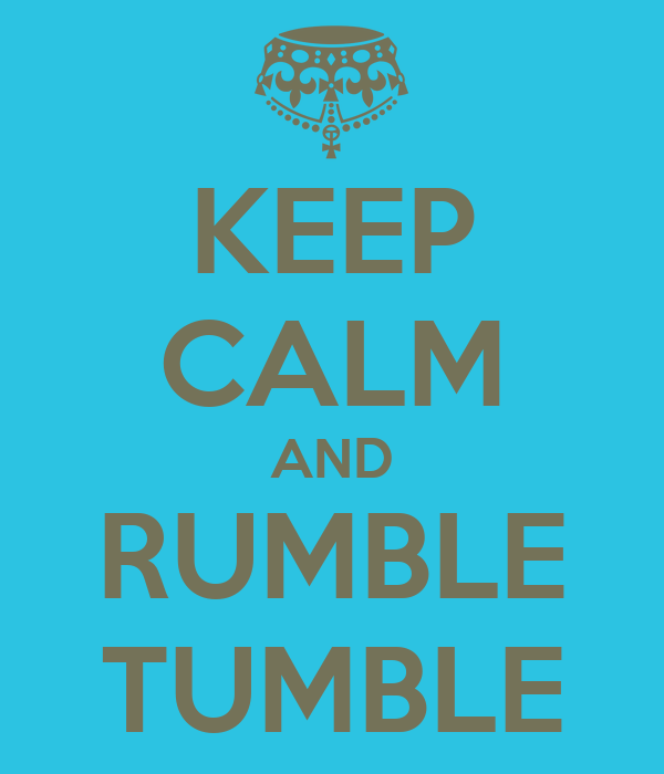 KEEP CALM AND RUMBLE TUMBLE