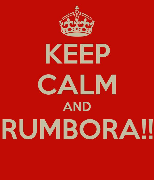 KEEP CALM AND RUMBORA!!