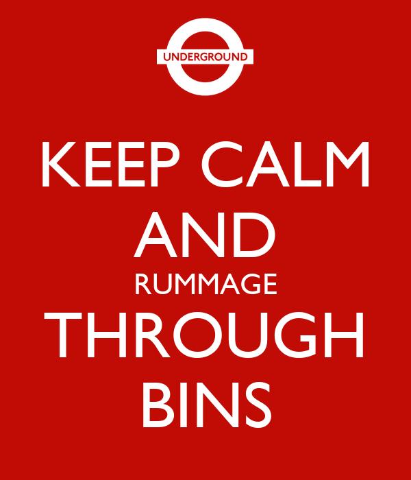 KEEP CALM AND RUMMAGE THROUGH BINS