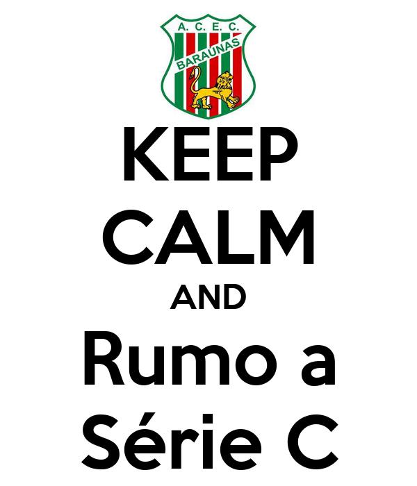 KEEP CALM AND Rumo a Série C