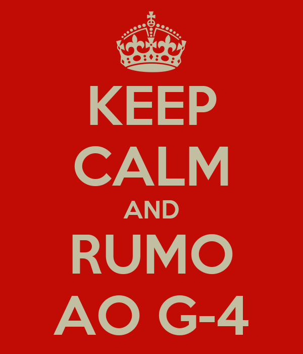 KEEP CALM AND RUMO AO G-4