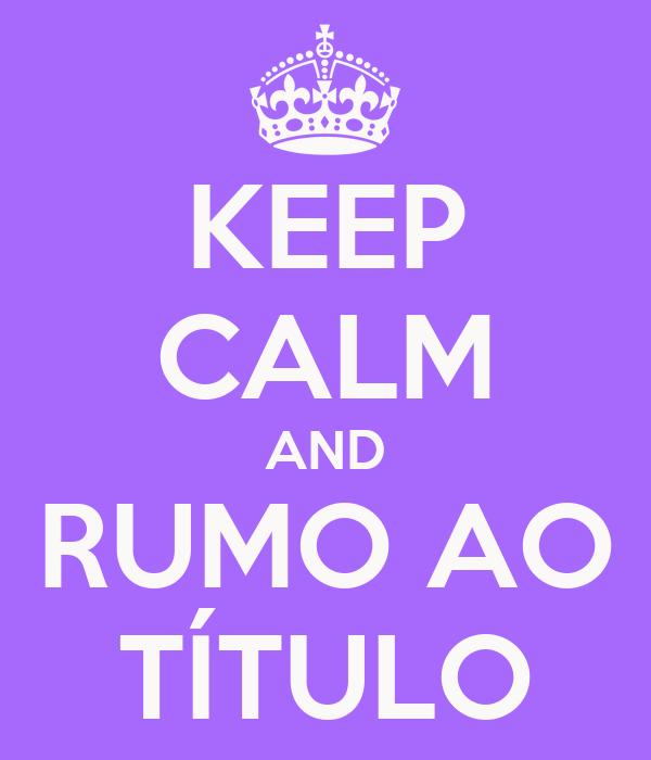 KEEP CALM AND RUMO AO TÍTULO