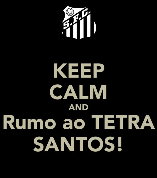 KEEP CALM AND Rumo ao TETRA SANTOS!