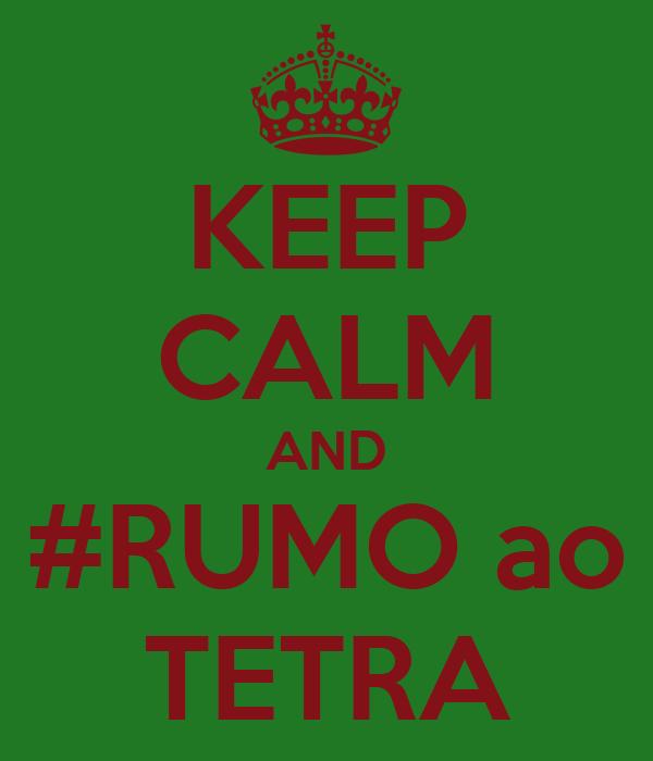 KEEP CALM AND #RUMO ao TETRA