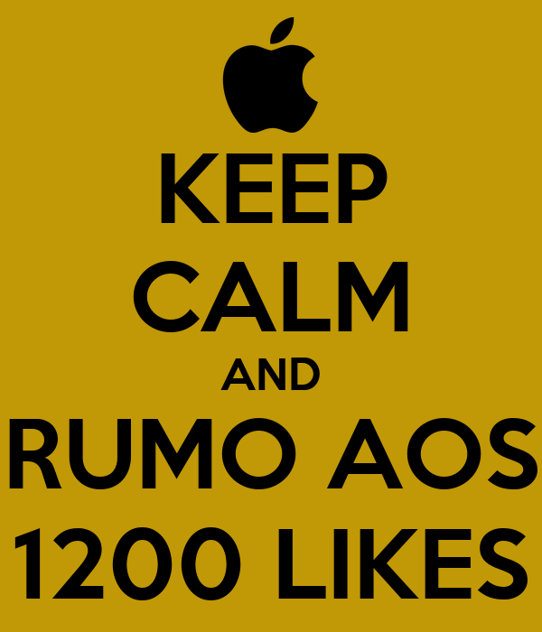KEEP CALM AND RUMO AOS 1200 LIKES