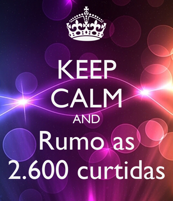 KEEP CALM AND Rumo as 2.600 curtidas