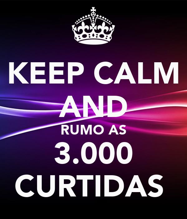 KEEP CALM AND RUMO AS 3.000 CURTIDAS
