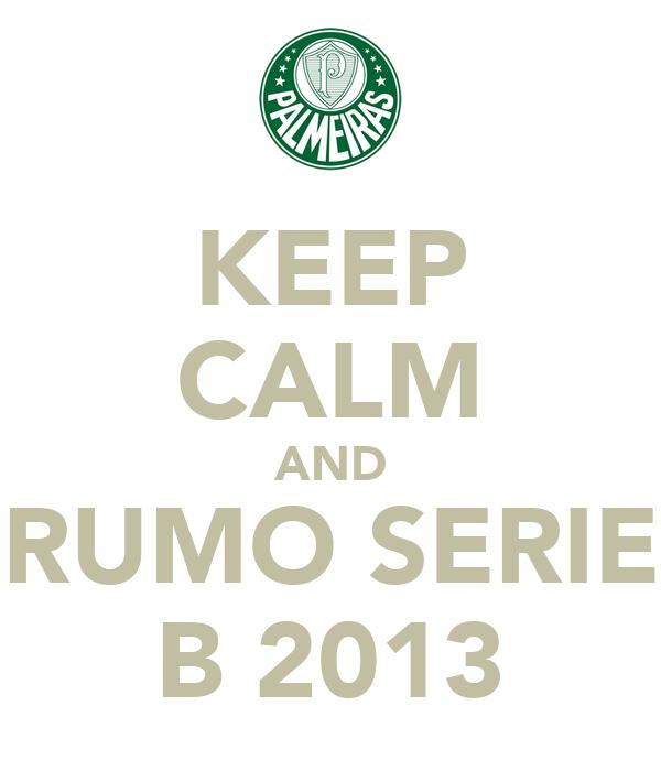 KEEP CALM AND RUMO SERIE B 2013