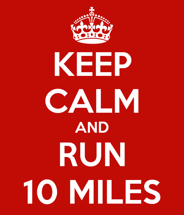 KEEP CALM AND RUN 10 MILES