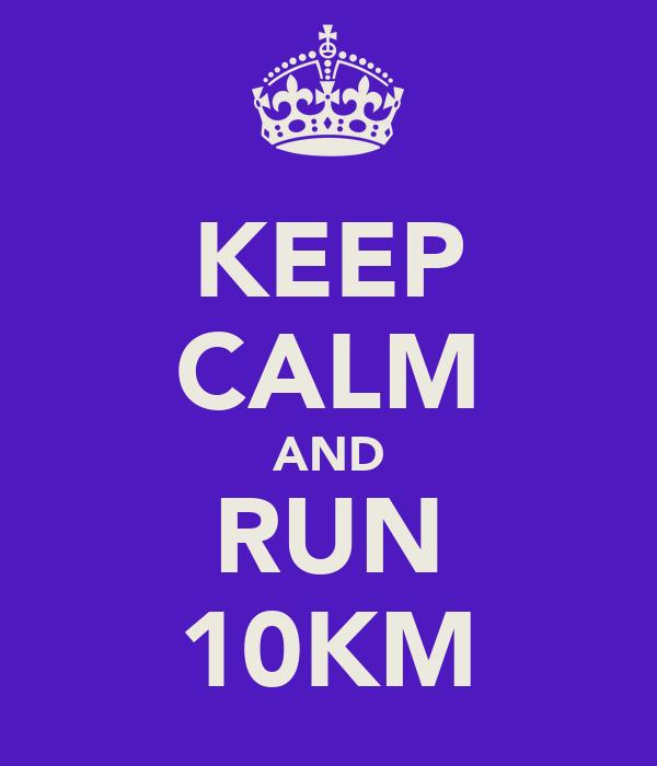 KEEP CALM AND RUN 10KM