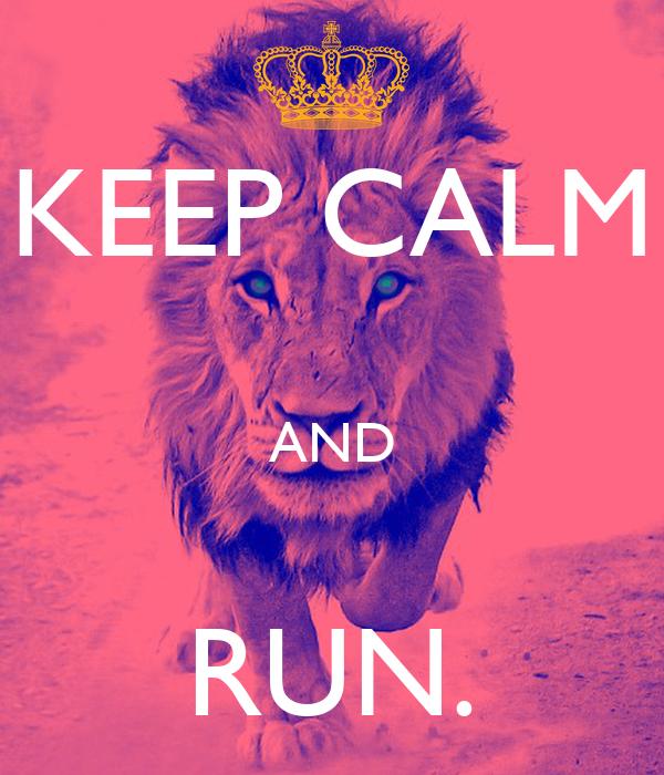 KEEP CALM  AND  RUN.