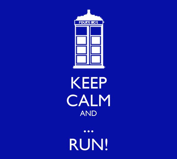 KEEP CALM AND ... RUN!