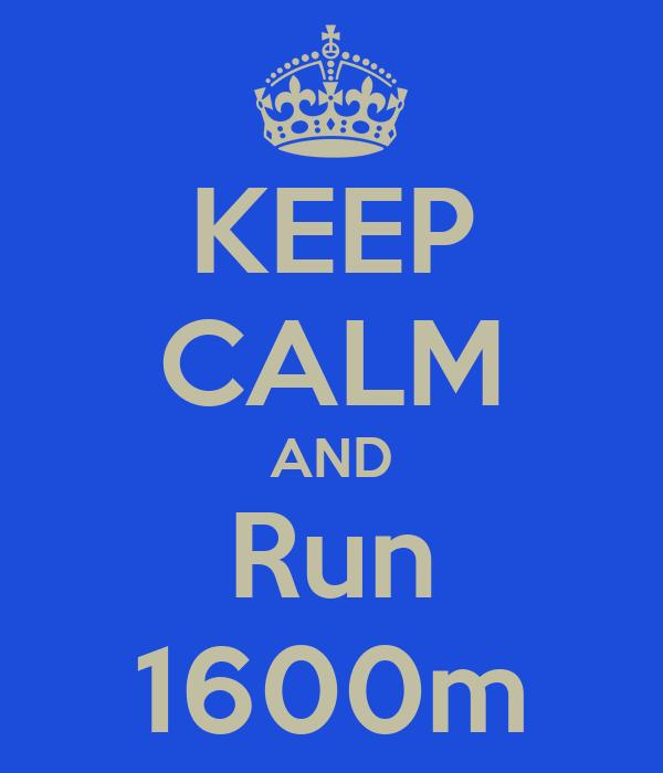 KEEP CALM AND Run 1600m