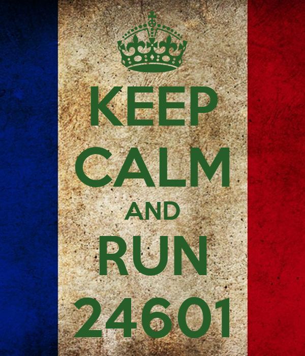 KEEP CALM AND RUN 24601