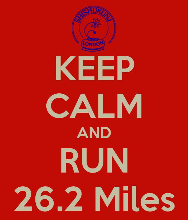 KEEP CALM AND RUN 26.2 Miles