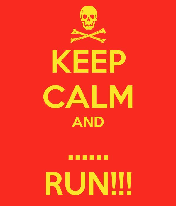KEEP CALM AND ...... RUN!!!