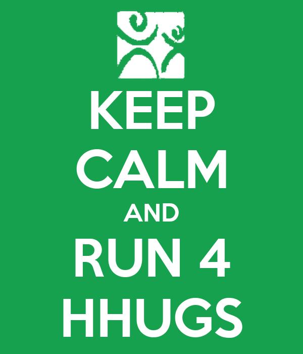 KEEP CALM AND RUN 4 HHUGS