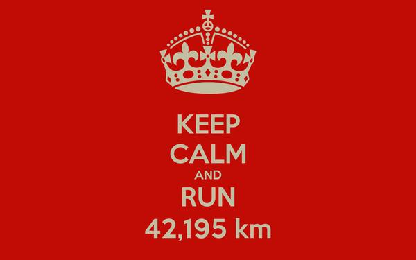KEEP CALM AND RUN 42,195 km