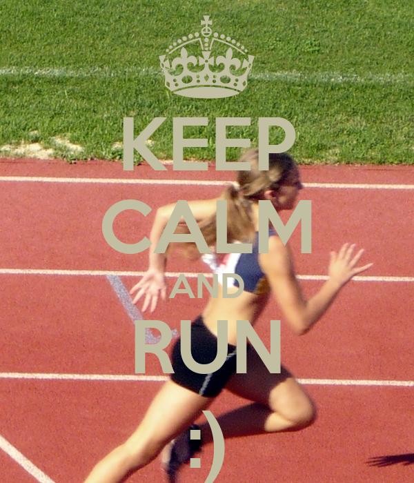 KEEP CALM AND RUN :)
