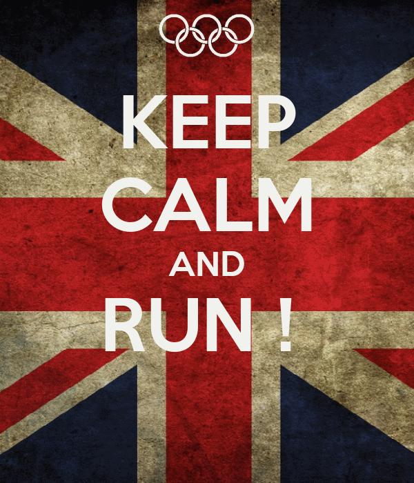 KEEP CALM AND RUN !