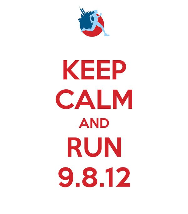 KEEP CALM AND RUN 9.8.12