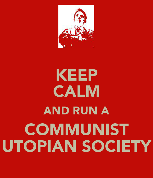 KEEP CALM AND RUN A COMMUNIST UTOPIAN SOCIETY