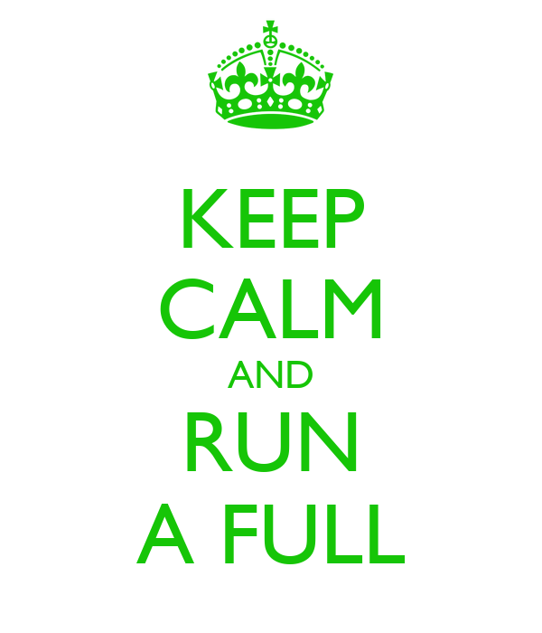 KEEP CALM AND RUN A FULL