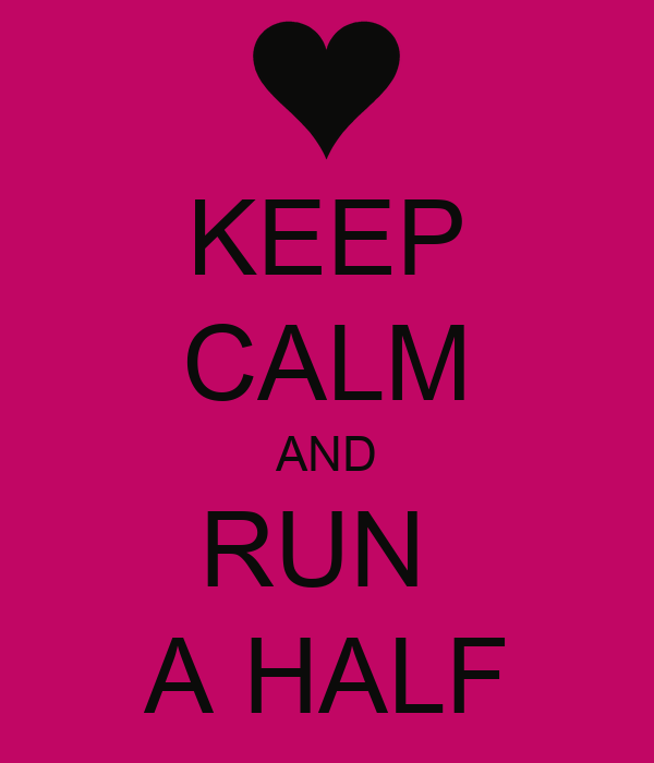 KEEP CALM AND RUN  A HALF
