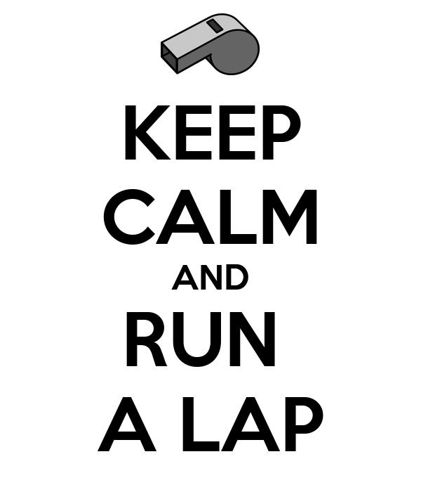 KEEP CALM AND RUN  A LAP