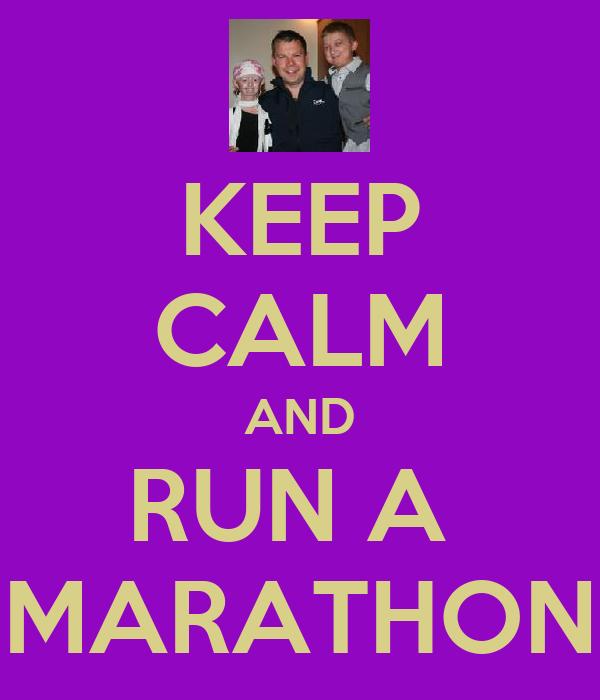 KEEP CALM AND RUN A  MARATHON