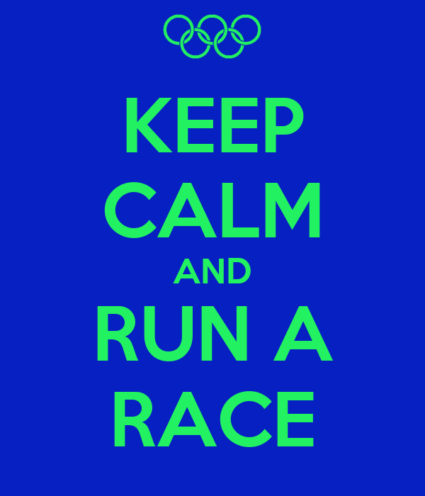 KEEP CALM AND RUN A RACE