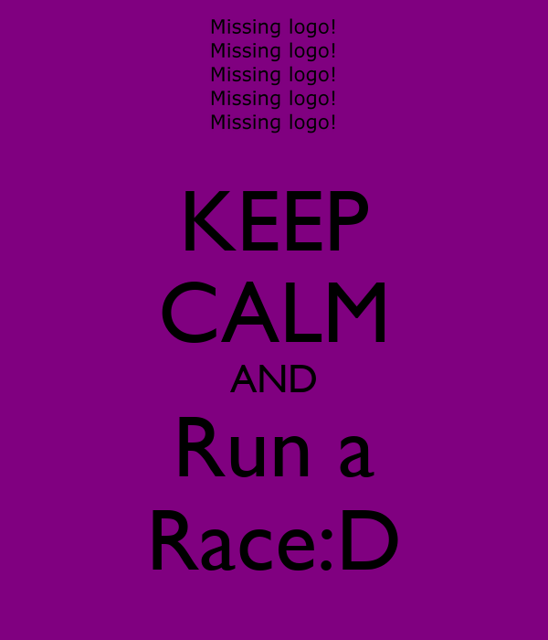 KEEP CALM AND Run a Race:D