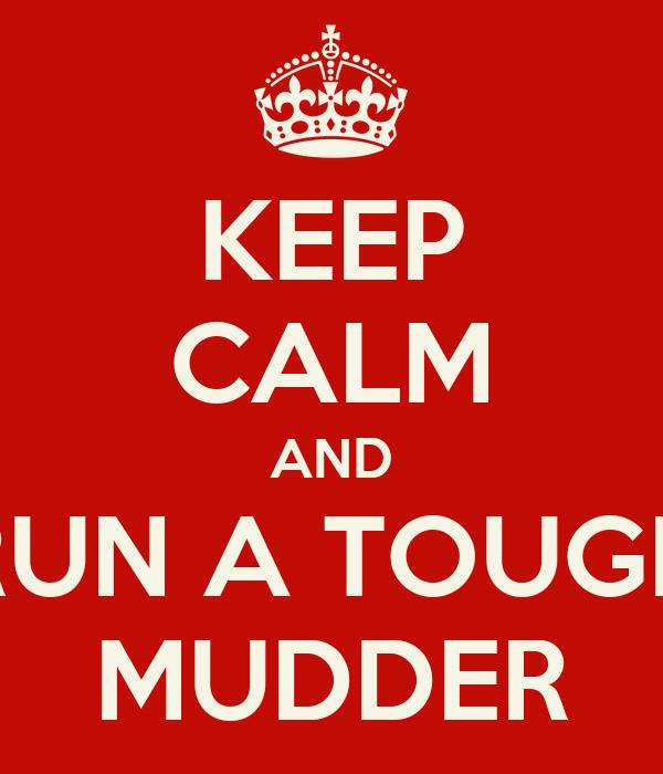 KEEP CALM AND RUN A TOUGH MUDDER