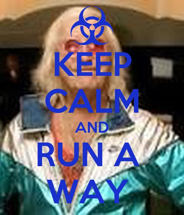 KEEP CALM AND RUN A  WAY