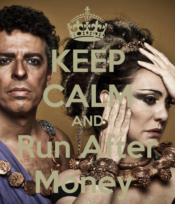 KEEP CALM AND Run After Money