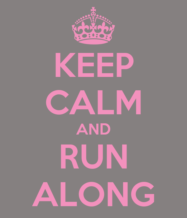 KEEP CALM AND RUN ALONG