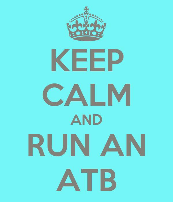 KEEP CALM AND RUN AN ATB