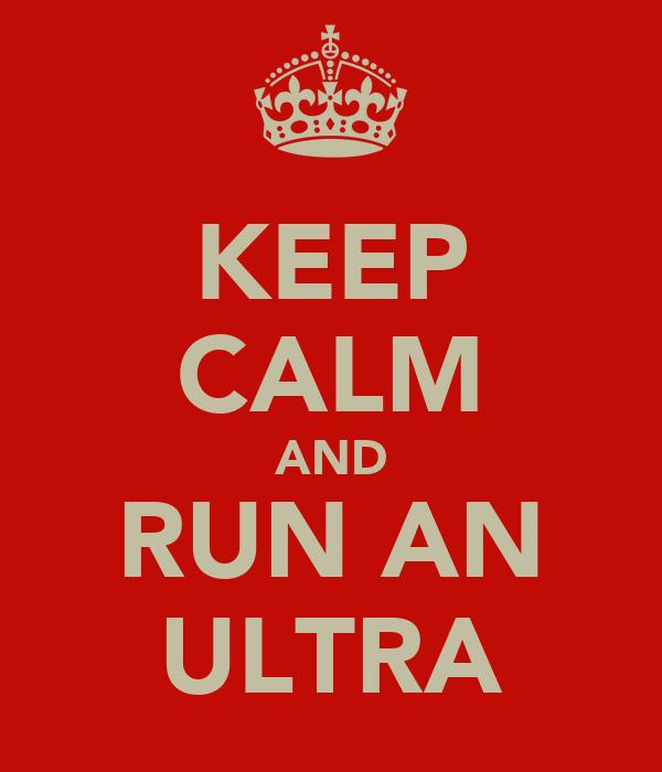 KEEP CALM AND RUN AN ULTRA
